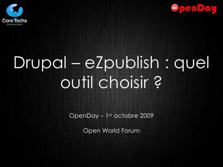 Drupal – eZpublish : quel outil choisir ? OpenDay – 1 er  octobre 2009 Open World Forum