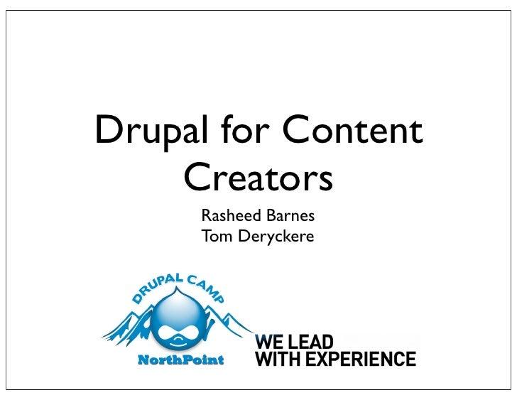 Drupal for Content     Creators      Rasheed Barnes      Tom Deryckere