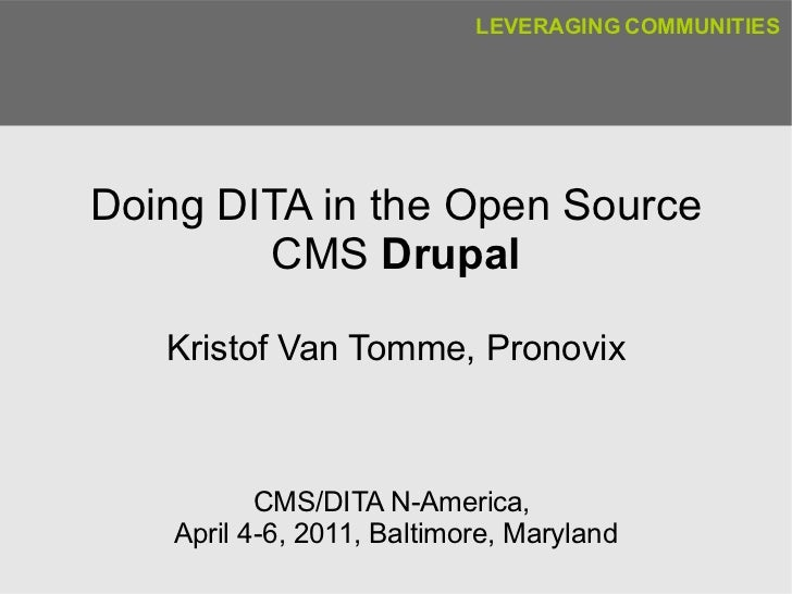 Doing DITA in the Open Source CMS  Drupal Kristof Van Tomme, Pronovix CMS/DITA N-America,  April 4-6, 2011, Baltimore, Mar...