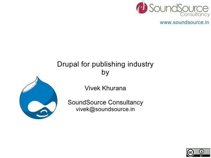 www.soundsource.in     Drupal for publishing industry              by          Vivek Khurana     SoundSource Consultancy  ...