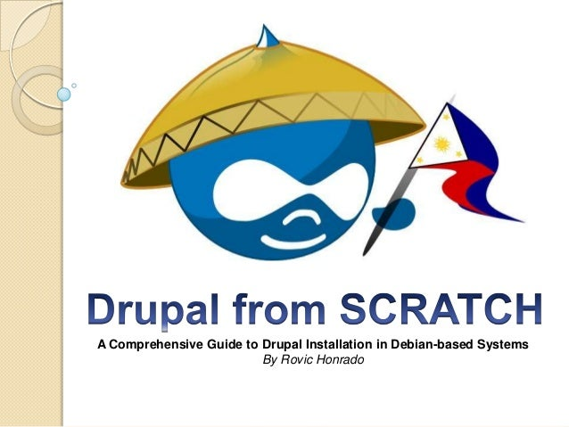 A Comprehensive Guide to Drupal Installation in Debian-based Systems By Rovic Honrado