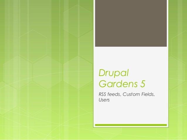 DrupalGardens 5RSS feeds, Custom Fields,Users