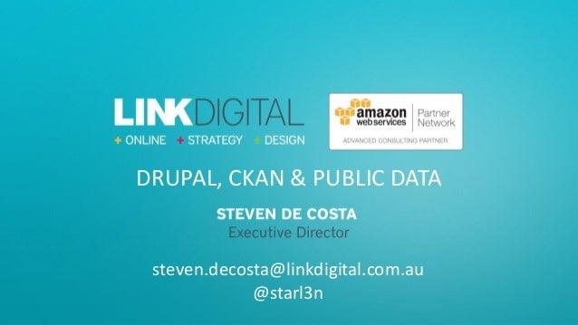 DRUPAL, CKAN & PUBLIC DATA steven.decosta@linkdigital.com.au @starl3n