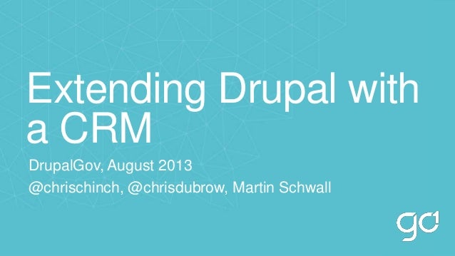Extending Drupal with a CRM DrupalGov, August 2013 @chrischinch, @chrisdubrow, Martin Schwall