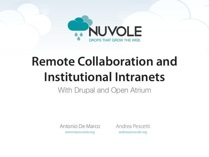 Remote Collaboration and  Institutional Intranets    With Drupal and Open Atrium    Antonio De Marco       Andrea Pescetti...