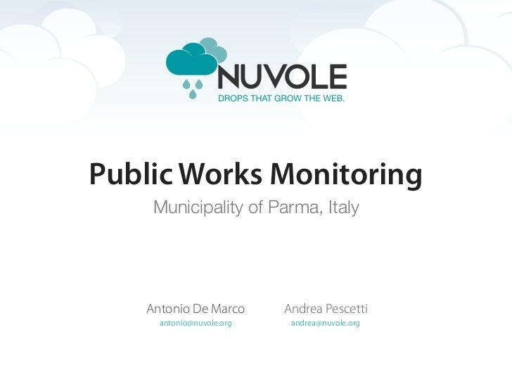 Public Works Monitoring    Municipality of Parma, Italy   Antonio De Marco       Andrea Pescetti     antonio@nuvole.org   ...