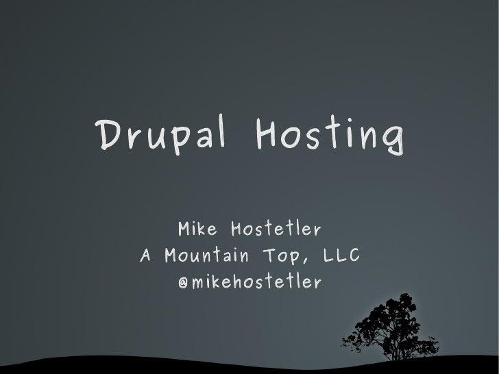 Drupal Hosting Mike Hostetler A Mountain Top, LLC @mikehostetler