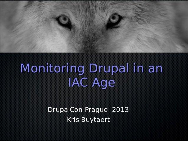 Monitoring Drupal in anMonitoring Drupal in an IAC AgeIAC Age DrupalCon Prague 2013 Kris Buytaert