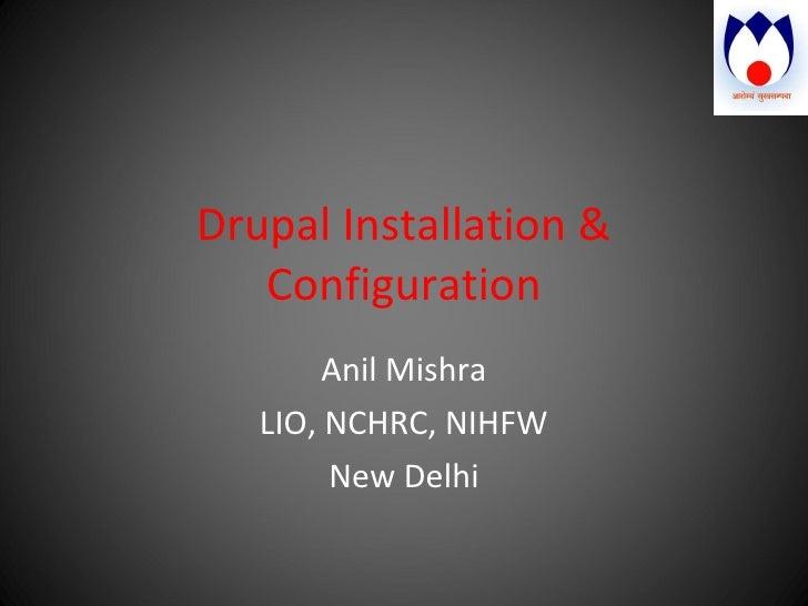 Drupal Installation & Configuration Anil Mishra LIO, NCHRC, NIHFW New Delhi