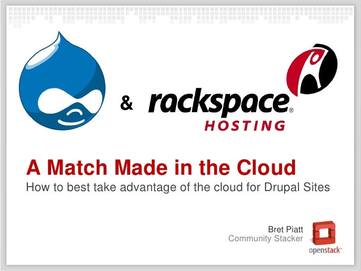 &<br />A Match Made in the CloudHow to best take advantage of the cloud for Drupal Sites<br />Bret Piatt<br />Community St...