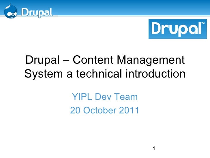 <ul>Drupal – Content Management System a technical introduction </ul><ul>YIPL Dev Team 20 October 2011 </ul>