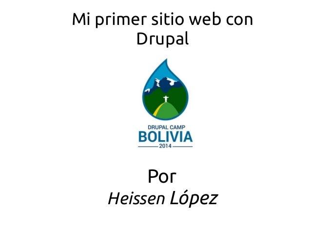 Mi primer sitio web con  Drupal  Por  Heissen López
