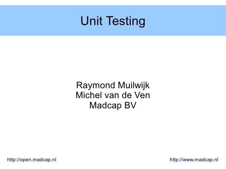 Unit Testing                             Raymond Muilwijk                         Michel van de Ven                       ...