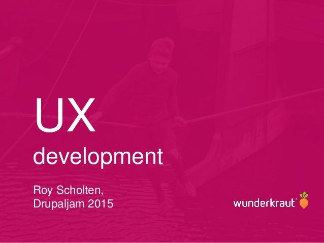 UX development Roy Scholten, Drupaljam 2015