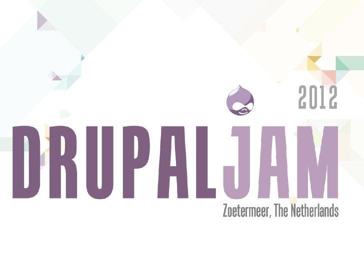 Welkom op de DrupalJam  Zoetermeer 2012