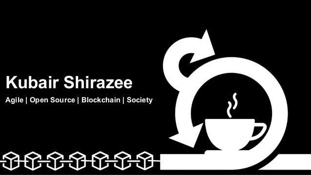 Kubair Shirazee Agile | Open Source | Blockchain | Society