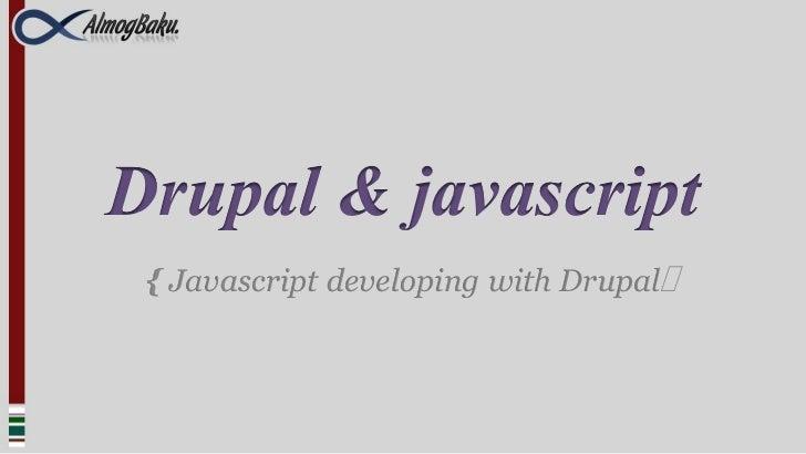 Drupal & javascript { Javascript developing with Drupal