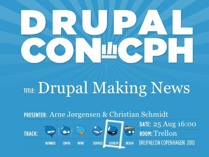 Drupal Making News  Arne Jørgensen & Christian Schmidt                                25 Aug 16:00                        ...