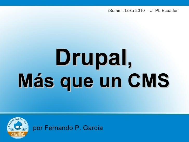 iSummit Loxa 2010 – UTPL Ecuador       Drupal,Más que un CMS por Fernando P. García