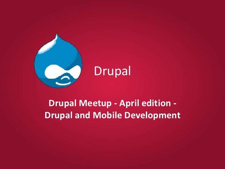 Drupal<br />Drupal Meetup - April edition - Drupal and Mobile Development<br />