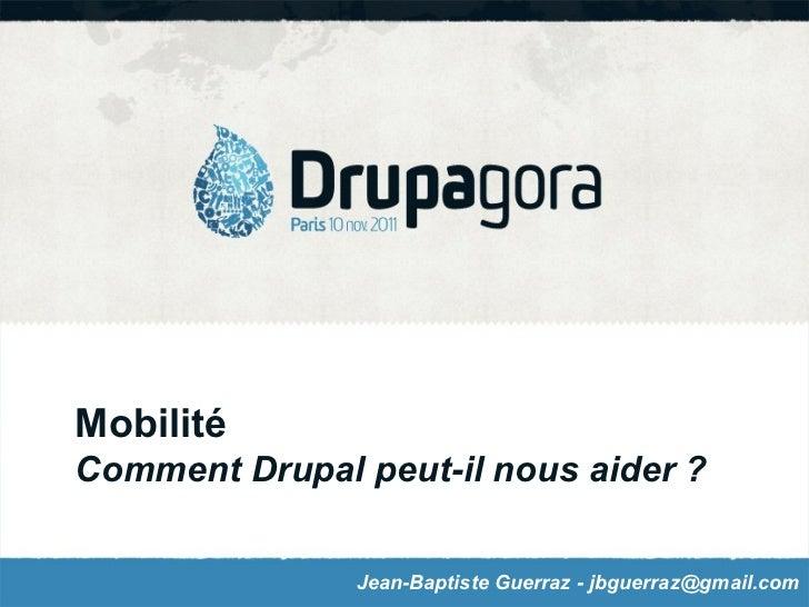 Mobilité Comment Drupal peut-il nous aider ? Jean-Baptiste Guerraz - jbguerraz@gmail.com
