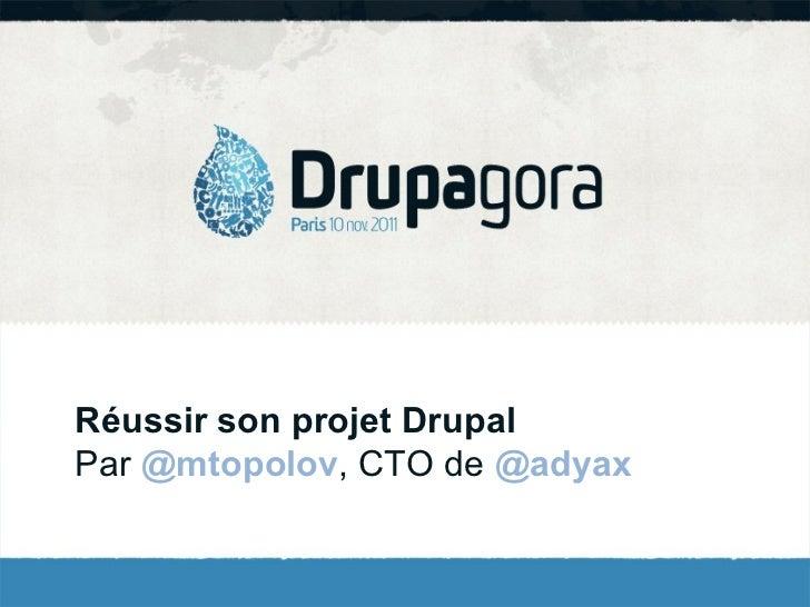Réussir son projet Drupal Par  @mtopolov , CTO de  @adyax