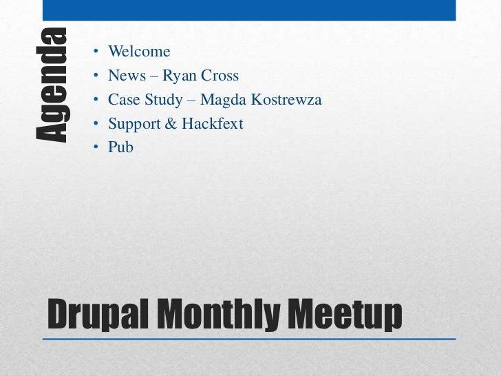 Agenda   •         •             Welcome             News – Ryan Cross         •   Case Study – Magda Kostrewza         • ...