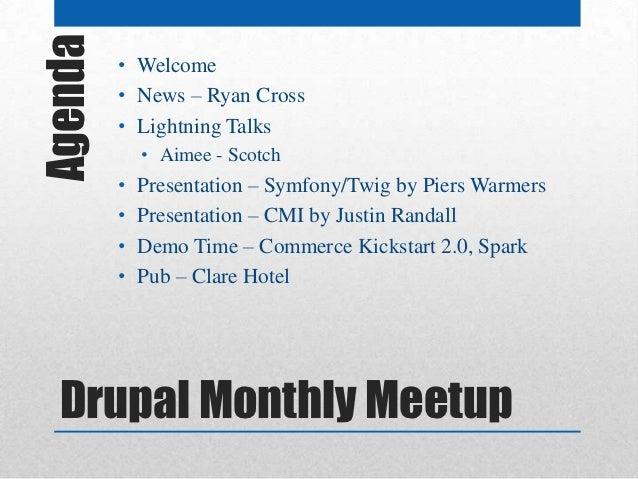 Agenda   • Welcome         • News – Ryan Cross         • Lightning Talks             • Aimee - Scotch         •   Presenta...