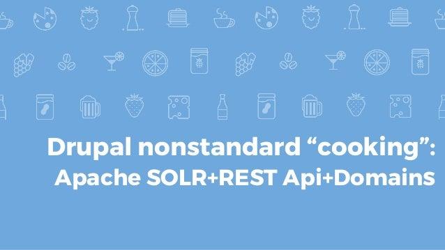 """Drupal nonstandard """"cooking"""": Apache SOLR+REST Api+Domains"""