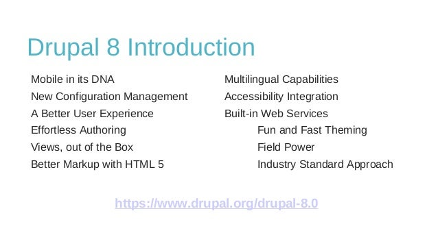 Drupal 8 Introduction Mobile in its DNA Multilingual Capabilities New Configuration Management Accessibility Integration A...
