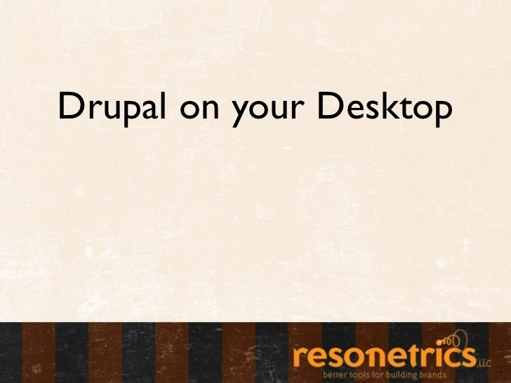 Drupal on your Desktop