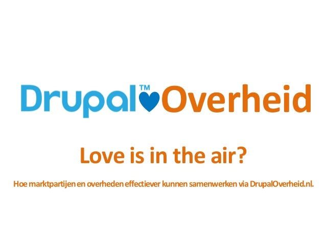 OverheidLove is in the air?HoemarktpartijenenoverhedeneffectieverkunnensamenwerkenviaDrupalOverheid.nl.