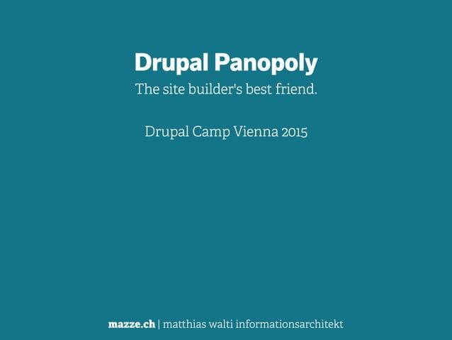 mazze.ch | matthias walti informationsarchitekt Drupal Panopoly The site builder's best friend. ! Drupal Camp Vienna 2015