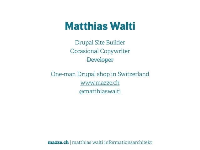 mazze.ch | matthias walti informationsarchitekt Matthias Walti Drupal Site Builder Occasional Copywriter Developer One-m...