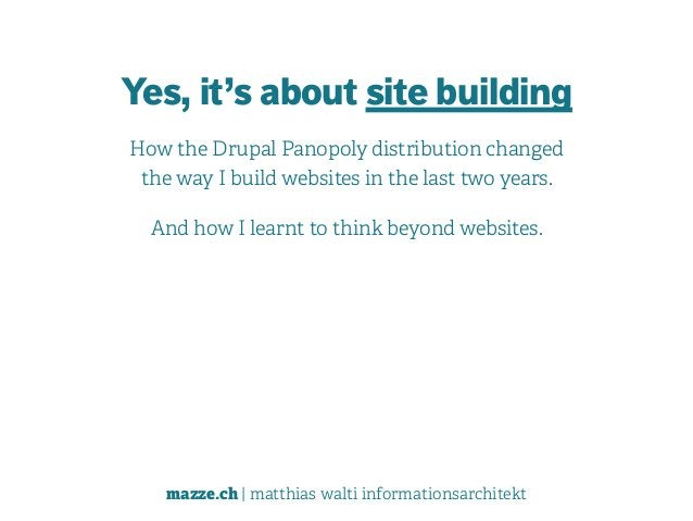 mazze.ch | matthias walti informationsarchitekt Yes, it's about site building How the Drupal Panopoly distribution changed...