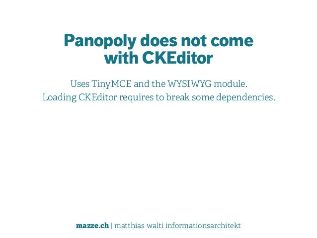 mazze.ch | matthias walti informationsarchitekt Panopoly does not come  with CKEditor Uses TinyMCE and the WYSIWYG module...