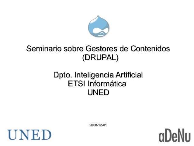 Seminario sobre Gestores de Contenidos (DRUPAL) Dpto. Inteligencia Artificial ETSI Informática UNED  2008-12-01