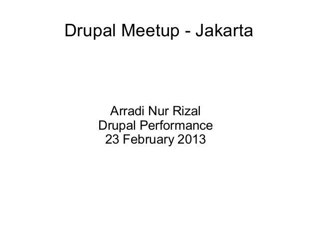 Drupal Meetup - Jakarta      Arradi Nur Rizal    Drupal Performance     23 February 2013