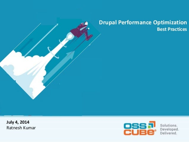 Drupal Performance Optimization Best Practices July 4, 2014 Ratnesh Kumar