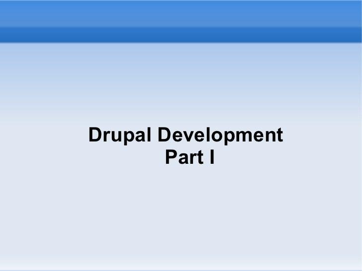 <ul><ul><li>Drupal Development Part I </li></ul></ul>