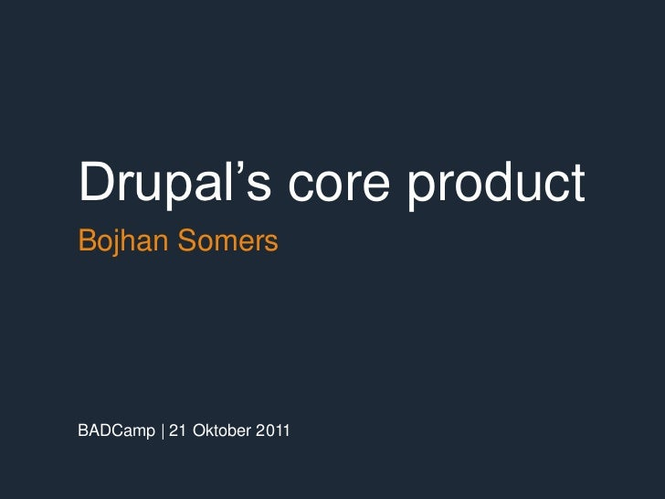 Drupal's core productBojhan SomersBADCamp   21 Oktober 2011