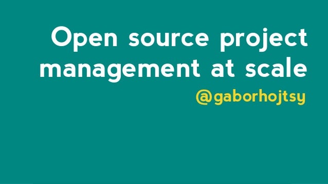 Open source project management at scale @gaborhojtsy