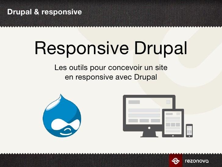 Drupal & responsive      Responsive Drupal            Les outils pour concevoir un site              en responsive avec Dr...