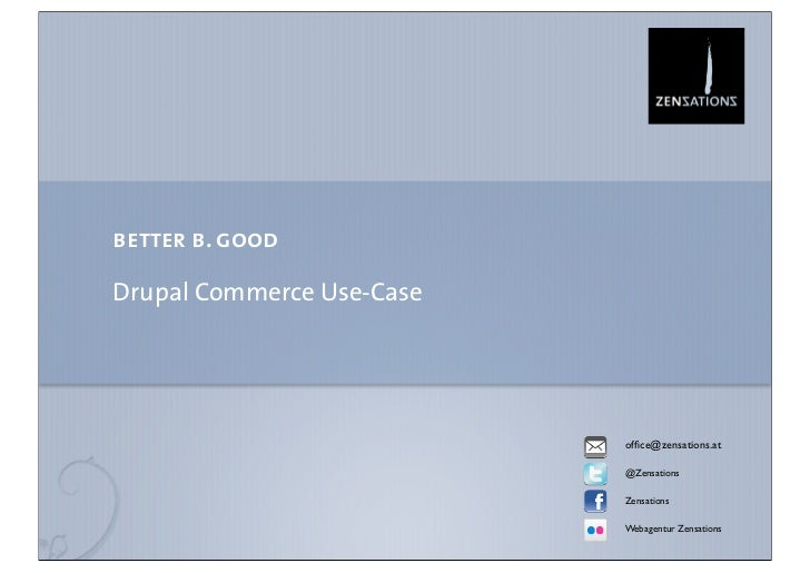 better b. goodDrupal Commerce Use-Case                           office@zensations.at                           @Zensations...