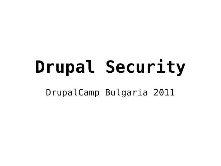 Drupal Security DrupalCamp Bulgaria 2011