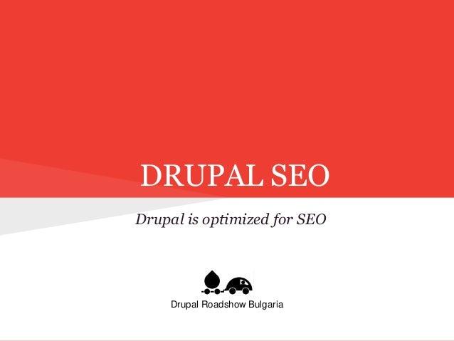 DRUPAL SEO Drupal is optimized for SEO Drupal Roadshow Bulgaria