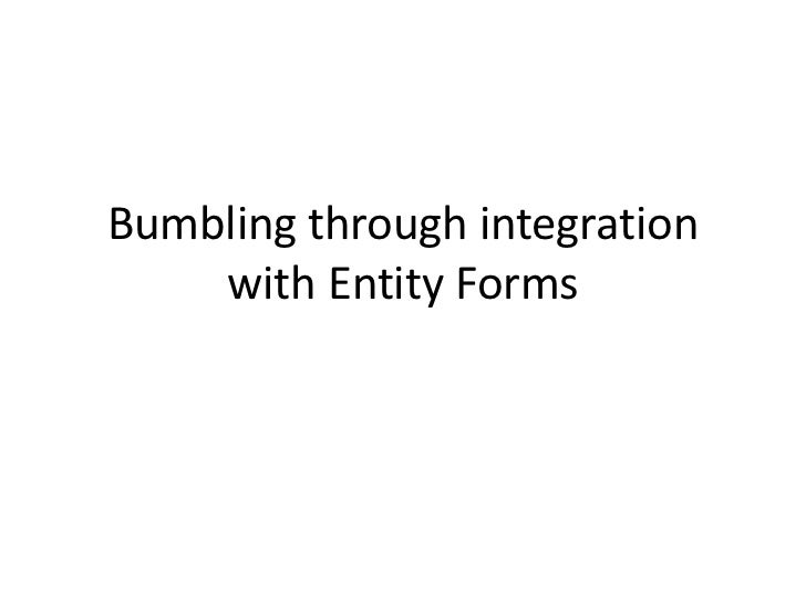 Bumbling through integration    with Entity Forms