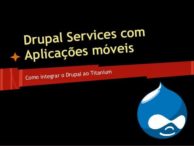 Drupal Services comAplicações móveisComo integrar o Drupal ao Titanium