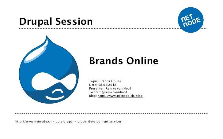 Drupal Session                                             Brands Online                                             Topic...