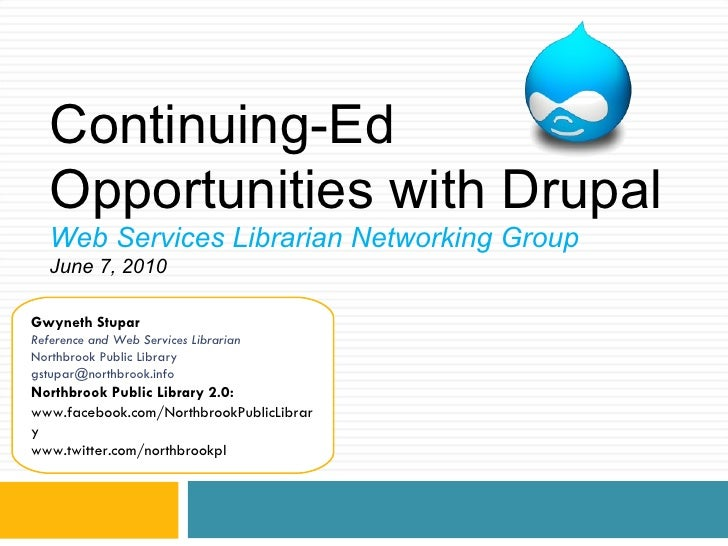 Continuing-Ed Opportunities with Drupal Web Services Librarian Networking Group June 7, 2010  Gwyneth Stupar Reference and...